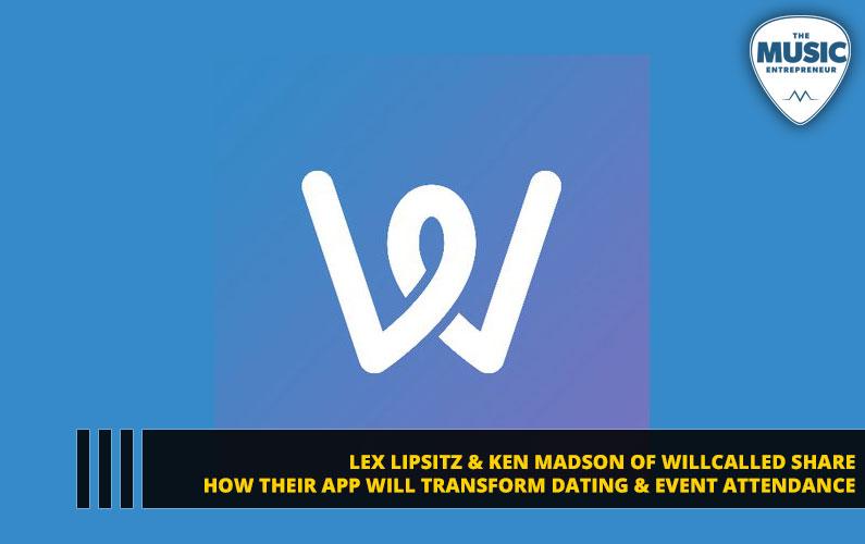 Lex Lipsitz & Ken Madson of WillCalled Share How Their App Will Transform Dating & Event Attendance