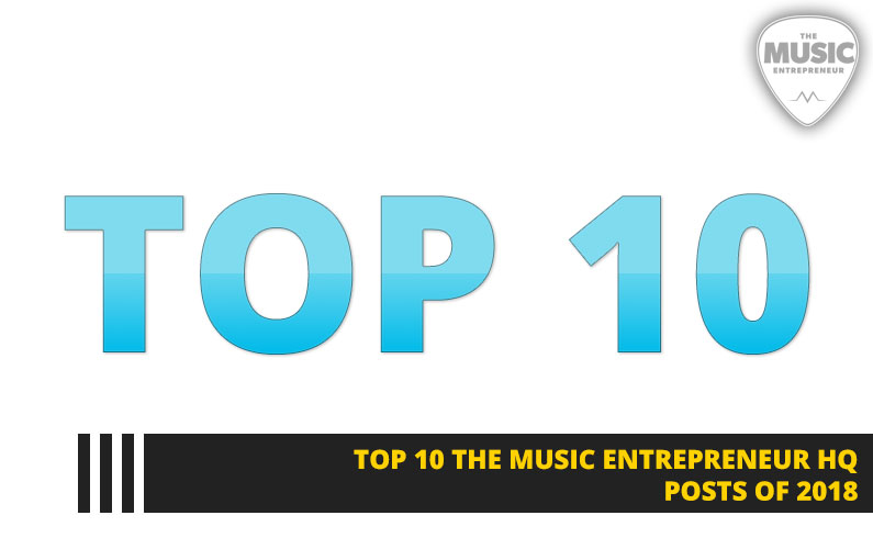 131 – Top 10 The Music Entrepreneur HQ Posts of 2018