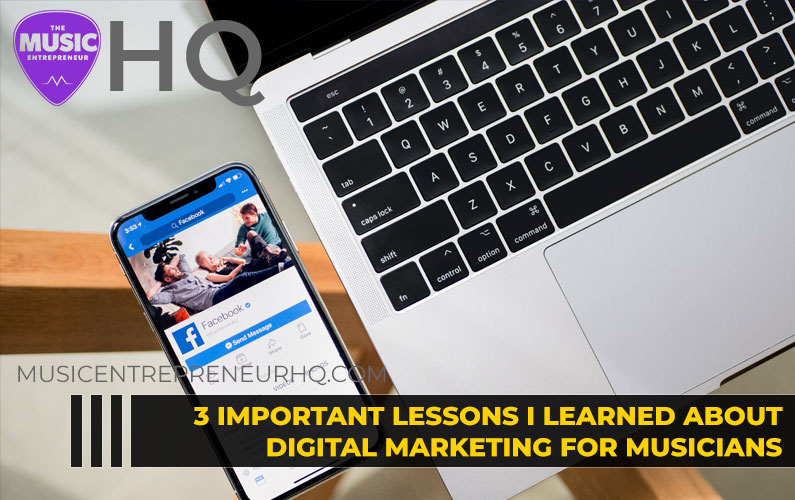 3 Important Lessons I've Learned About Digital Marketing for Musicians