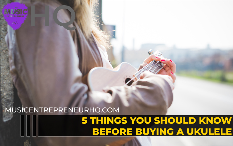 5 Things You Should Know Before Buying A Ukulele