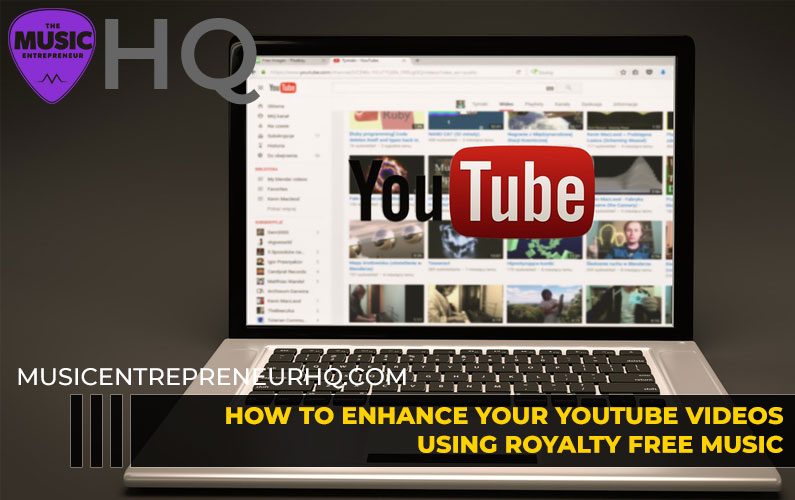 How to Enhance Your YouTube Videos Using Royalty Free Music
