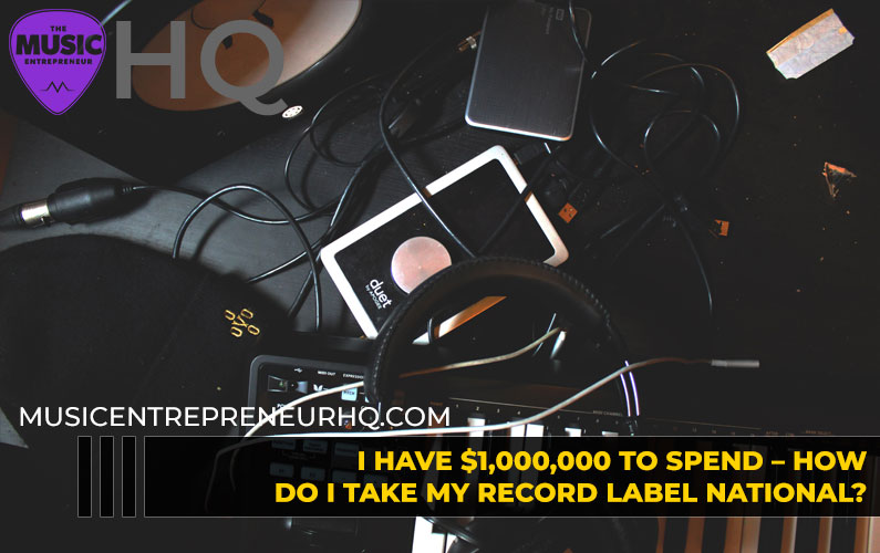 157 – I Have $1,000,000 Dollars to Spend – How do I Take My Record Label National?