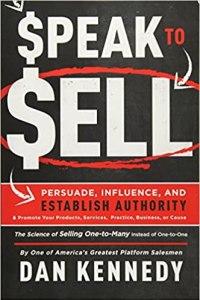 Speak To Sell by Dan S. Kennedy