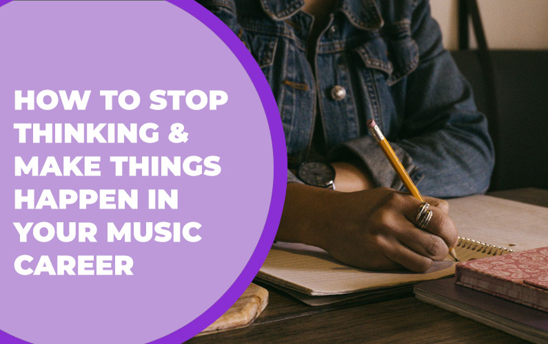 208 – How to Stop Thinking & Make Things Happen in Your Music Career