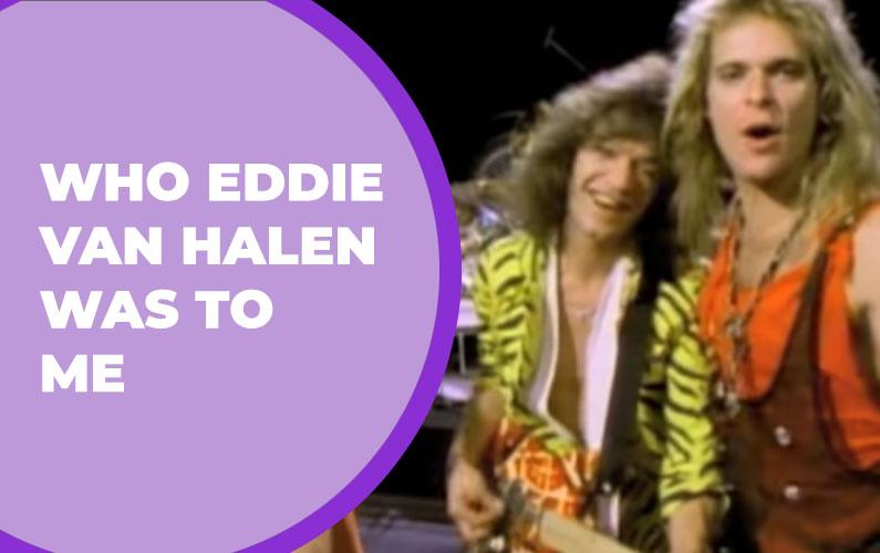 Who Eddie Van Halen Was to Me