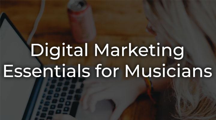 Digital Marketing Essentials for Musicians