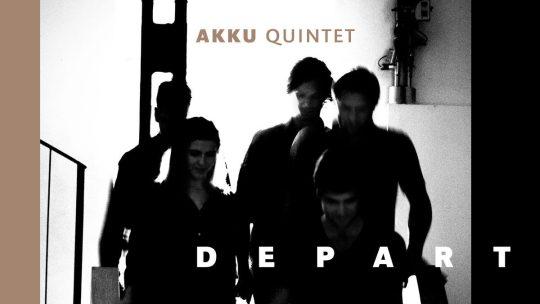 AKKU Quintet – Depart (7d Media 2019)
