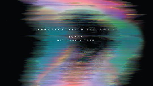 Sonar with David Torn – Tranceportation Vol.1 [RareNoise 2019]