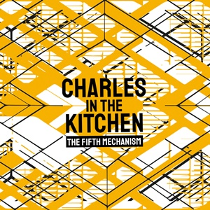 CHARLES IN THE KITCHEN – The Fifth Mecanism (EP)
