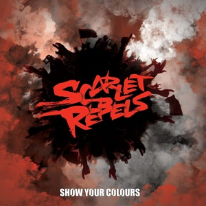 SCARLET REBELS – Show Your Colours
