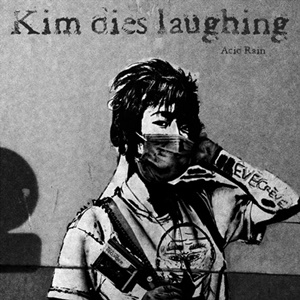 KIM DIES LAUGHING – Acid Rain