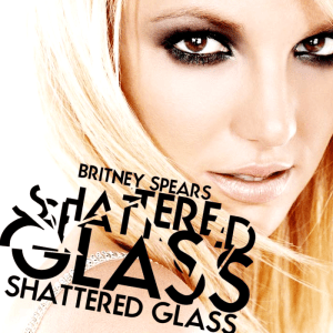 Britney Spears - Shattered Glass - Fanmade Cover