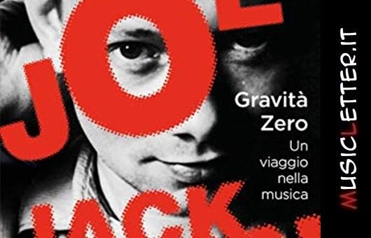 Gravità zero, il libro di Joe Jackson, è un viaggio nella musica