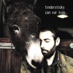 Tindersticks – Can Our Love…