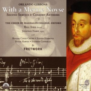 Orlando Gibbons - With a Merrie Noyse - Second Service & Consort Anthems