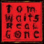 Tom Waits – Real Gone