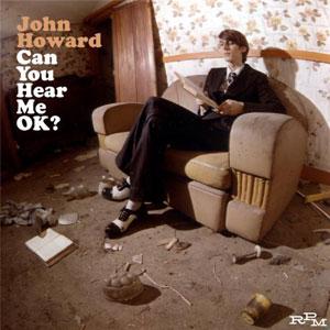 John Howard - Can You Hear Me OK?