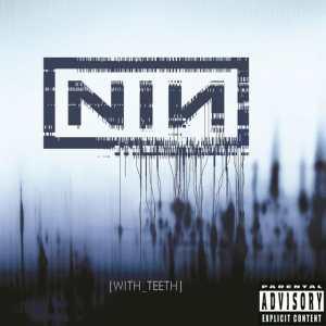 Nine Inch Nails - With Teeth