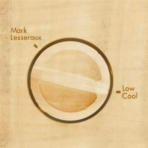 Mark Lesseraux - Low Cool