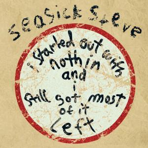 Seasick Steve - I Started Out With Nothin' And I've Still Got Most Of It Left