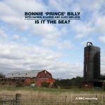 Bonnie Prince Billy – Is It The Sea?