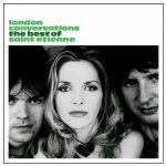 Saint Etienne – London Conversations: The Best Of