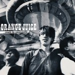 Spotlight: Orange Juice – Coals To Newcastle