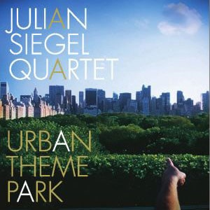 Album Reviews Julian Siegel Quartet – Urban Theme Park