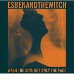 Esben And The Witch – Wash The Sins Not Only The Face