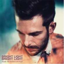 Bright Light Bright Light - Make Me Believe In Hope