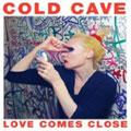 Cold Cave – Love Comes Close