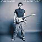 John Mayer – Heavier Things