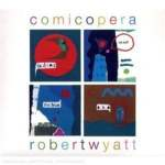 Robert Wyatt – Comicopera