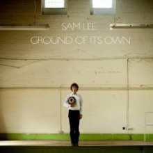 Sam Lee - Ground Of Its Own