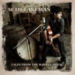 Seth Lakeman – Tales From The Barrel House