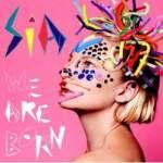 Sia – We Are Born