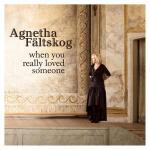 Agnetha Fältskog – When You Really Loved Someone