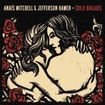 Anaïs Mitchell & Jefferson Hamer – Child Ballads