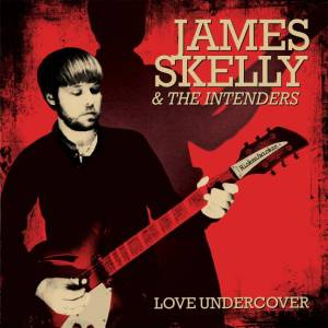 James Skelly And The Intenders - Love Undercover