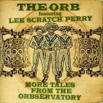 """The Orb featuring Lee """"Scratch"""" Perry – More Tales From The Orbse..."""