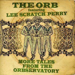 """The Orb featuring Lee """"Scratch"""" Perry - More Tales From The Observatory"""