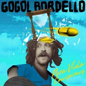 Gogol Bordello - Pure Vida Conspiracy