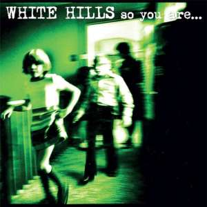 White Hills - So You Are...