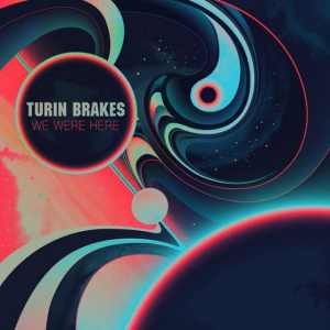 Turin Brakes - We Were Here