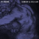 VV Brown – Samson & Delilah