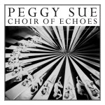 Peggy Sue – Choir Of Echoes