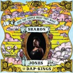 Sharon Jones & The Dap Kings – Give The People What They Want