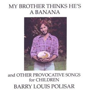 Barry Louis Polisar -My Brother Thinks He's a Banana