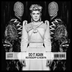 Röyksopp & Robyn - Do It Again