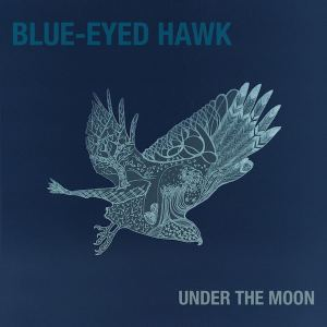 Blue-Eyed Hawk - Under The Moon
